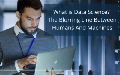 What is Data Science? The Blurring Line Between Humans And Machines